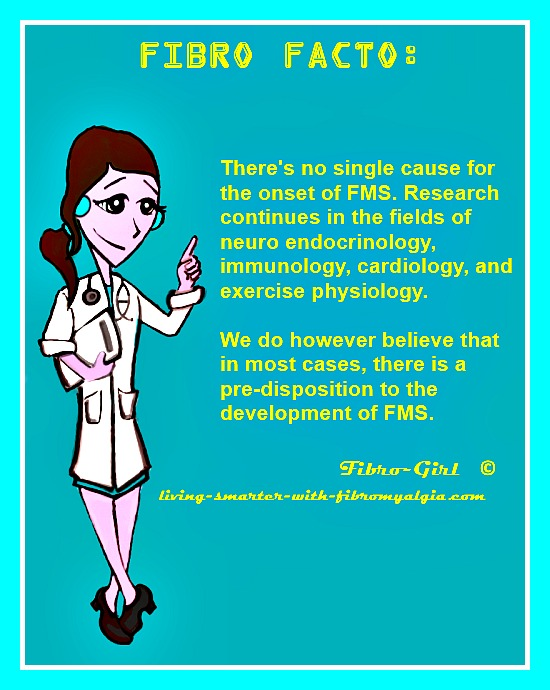 There may be a genetic pre-disposition to acquire fibro.