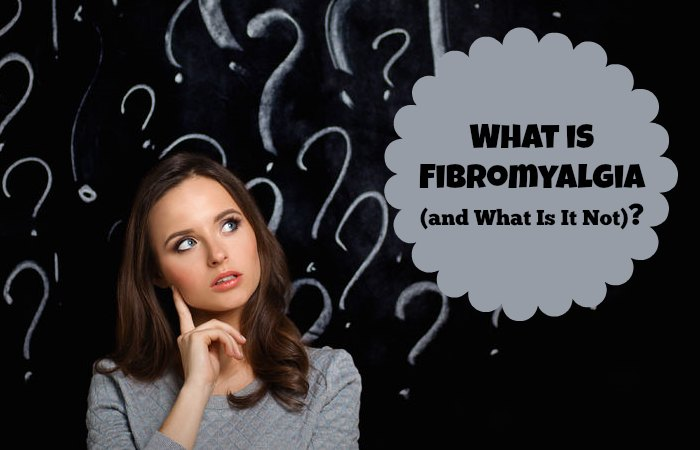 What is Fibromyalgia (and What Is It Not)?